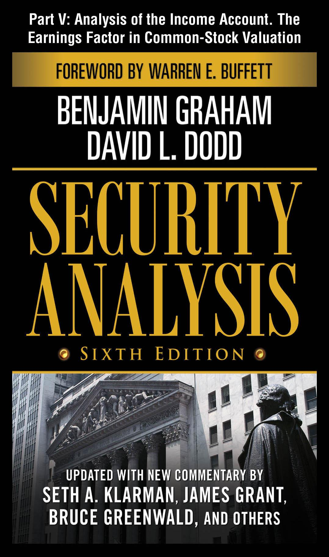 Security Analysis : Sixth Edition, Foreword by Warren Buffett: Analysis of the Income Account. The Earnings Factor in Common-Stock Valuation EB9780071716062