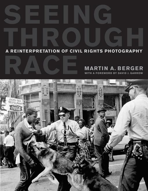 Seeing through Race: A Reinterpretation of Civil Rights Photography EB9780520948341