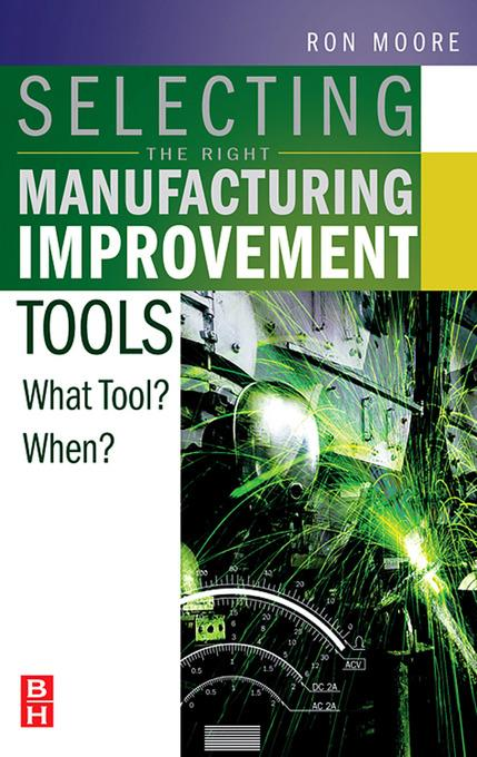 Selecting the Right Manufacturing Improvement Tools: What Tool? When? EB9780080468198
