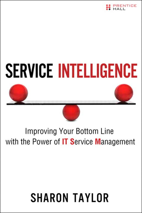 Service Intelligence: Improving Your Bottom Line with the Power of IT Service Management EB9780132692090