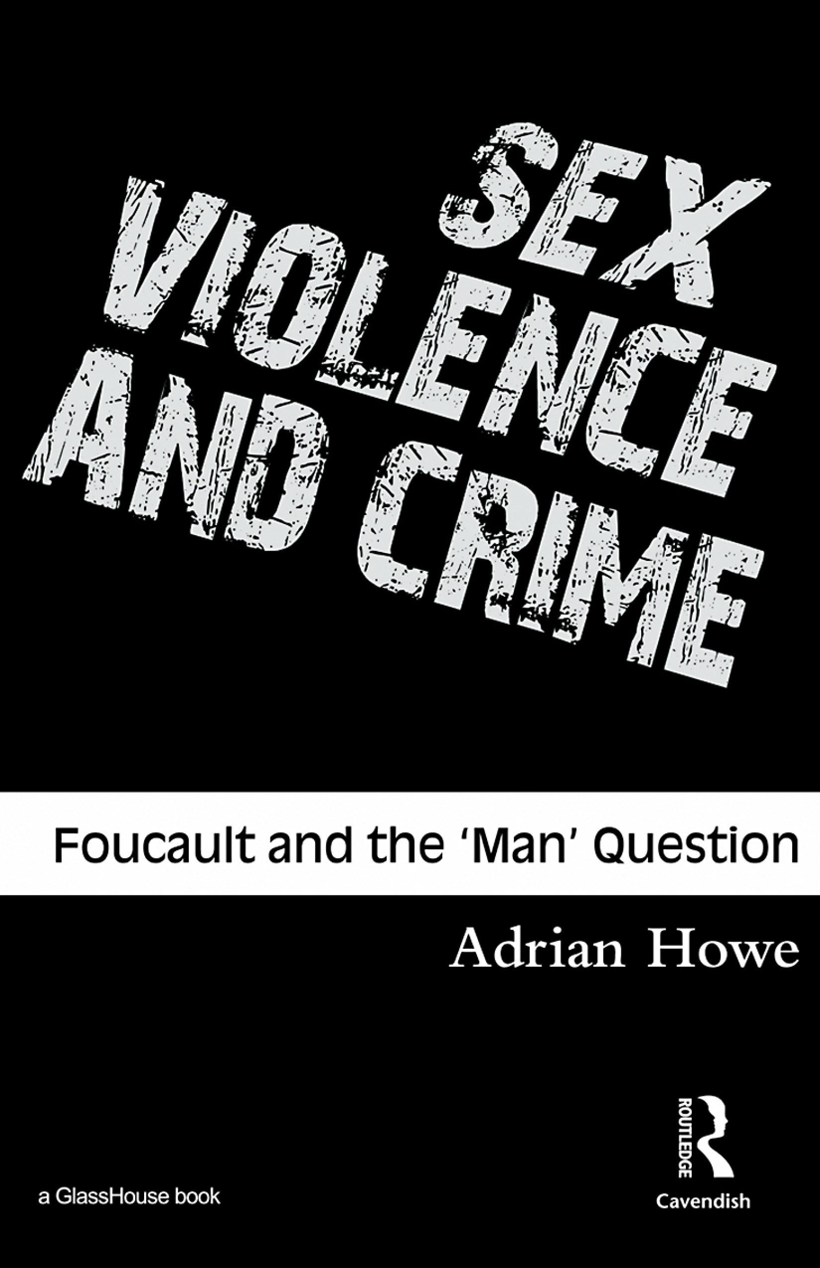 Sex, Violence and Crime: Foucault and the 'Man' Question