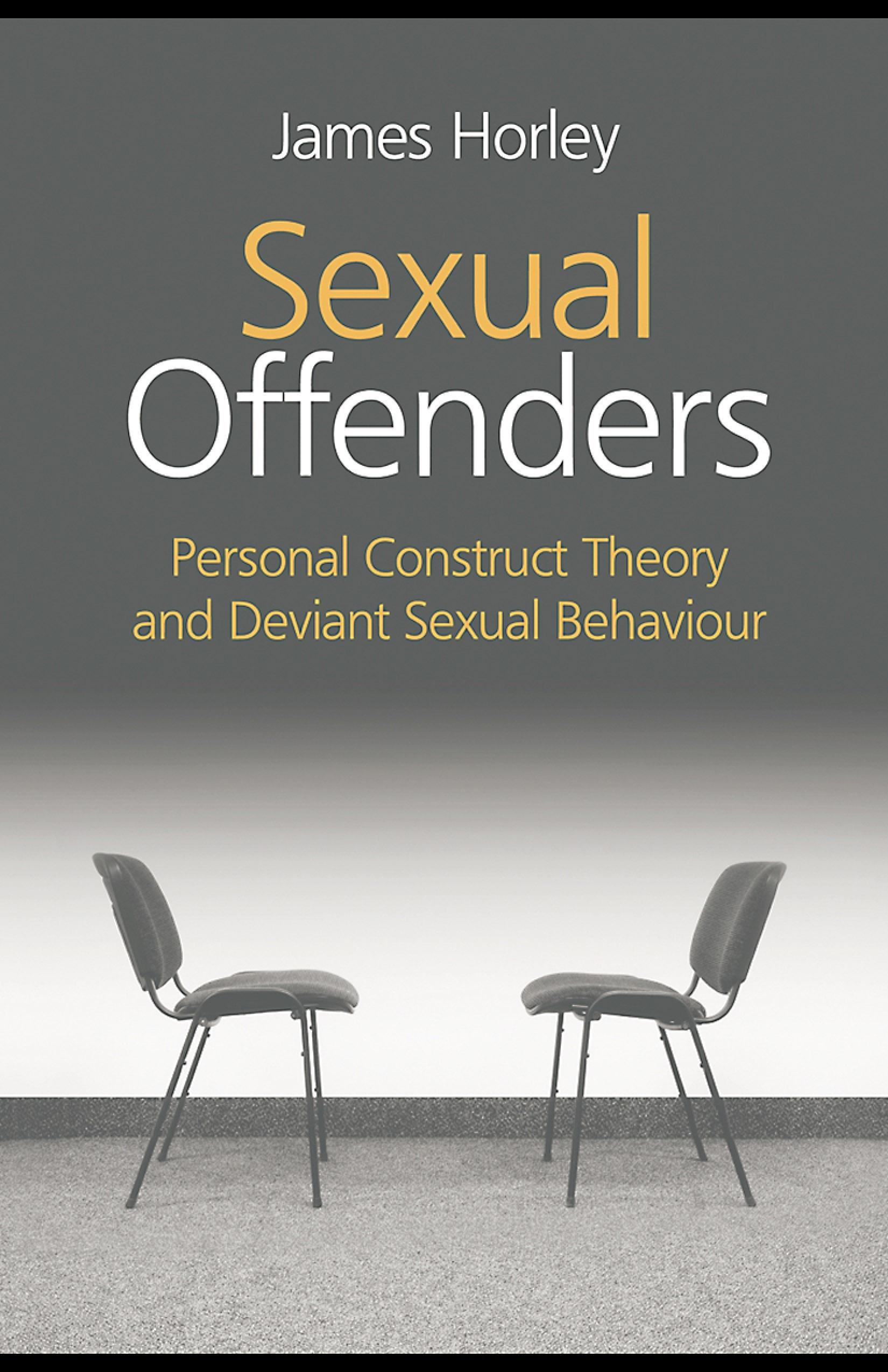 Sexual Offenders: Personal Construct Theory and Deviant Sexual Behaviour