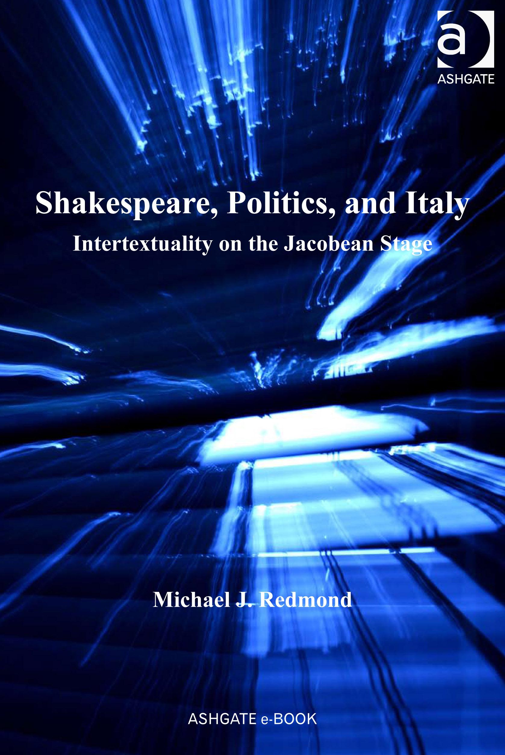 Shakespeare, Politics, and Italy: Intertextuality on the Jacobean Stage EB9780754695721