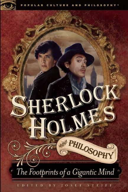 Sherlock Holmes and Philosophy: The Footprints of a Gigantic Mind EB9780812697360