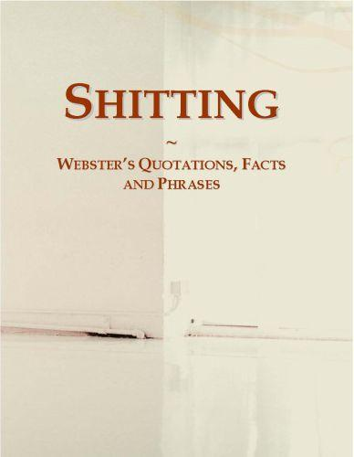 Shitting: Webster?s Quotations, Facts and Phrases EB9780546726398