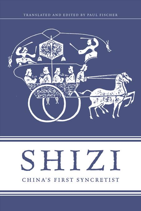 Shizi: China's First Syncretist EB9780231504171
