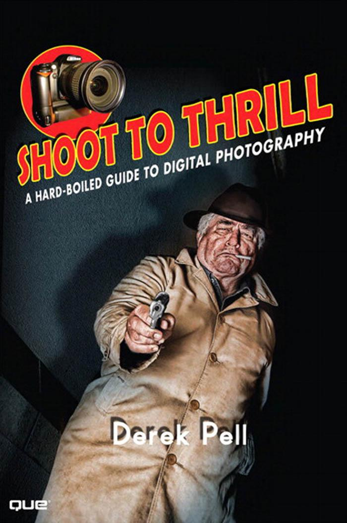 Shoot to Thrill: A Hard-Boiled Guide to Digital Photography EB9780768694451