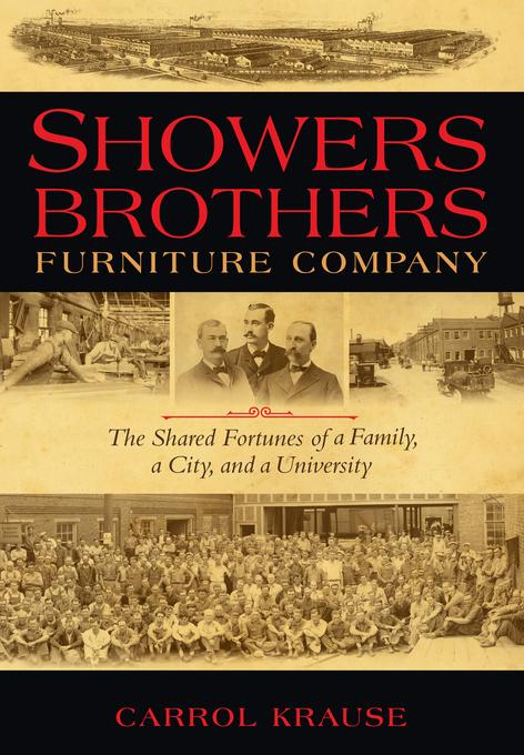 Showers Brothers Furniture Company: The Shared Fortunes of a Family, a City, and a University EB9780253002242