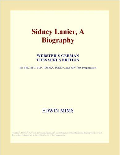 Sidney Lanier, A Biography (Webster's German Thesaurus Edition)