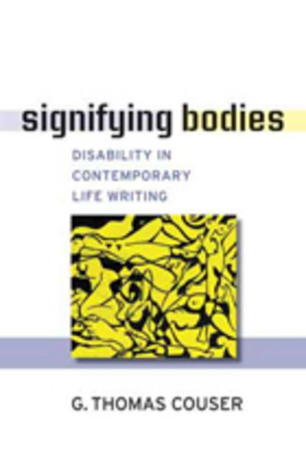 Signifying Bodies: Disability in Contemporary Life Writing EB9780472026593