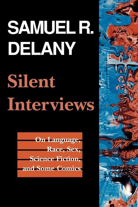 Silent Interviews: On Language, Race, Sex, Science Fiction, and Some Comics--A Collection of Written Interviews EB9780819571922
