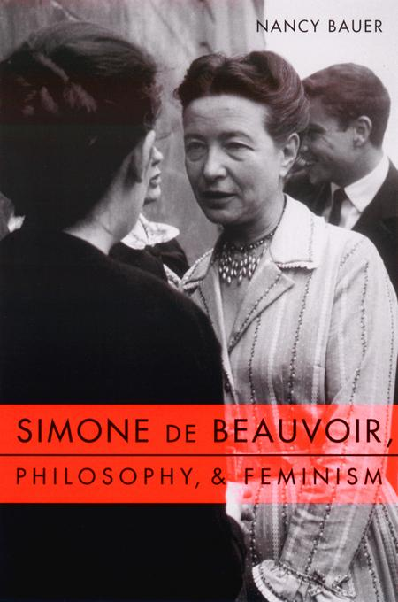 Simone de Beauvoir, Philosophy, and Feminism EB9780231529174