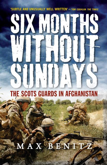 Six Months Without Sundays: The Scots Guards in Afghanistan EB9780857900951
