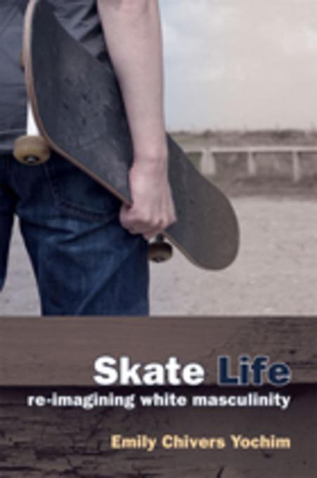 Skate Life: Re-Imagining White Masculinity EB9780472026609