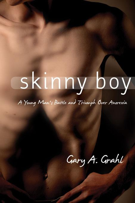 Skinny Boy: A Young Man's Battle and Triumph Over Anorexia EB9780976154778