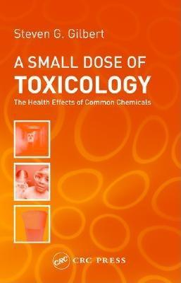 Small Dose of Toxicology:  The Health Effects of Common Chemicals EB9780203461730