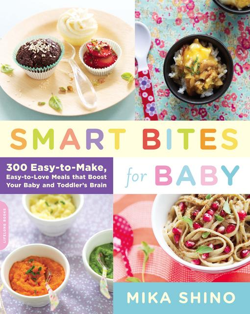 Smart Bites for Baby: 300 Easy-to-Make, Easy-to-Love Meals that Boost Your Baby and Toddler's Brain EB9780738215846