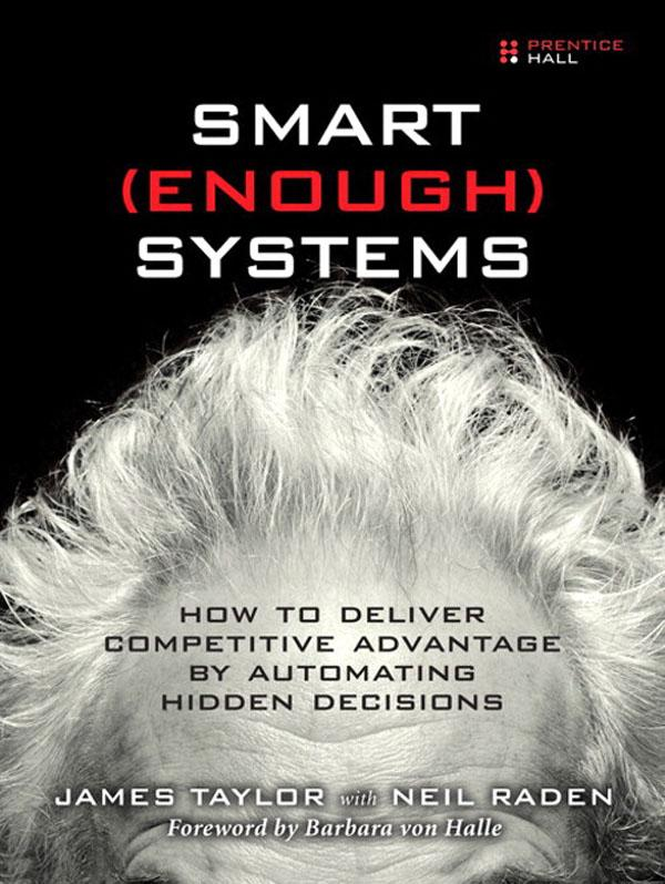 Smart Enough Systems: How to Deliver Competitive Advantage by Automating Hidden Decisions EB9780132713061