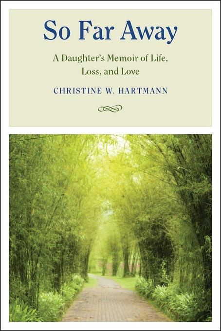 So Far Away: A Daughter's Memoir of Life, Loss, and Love EB9780826517975