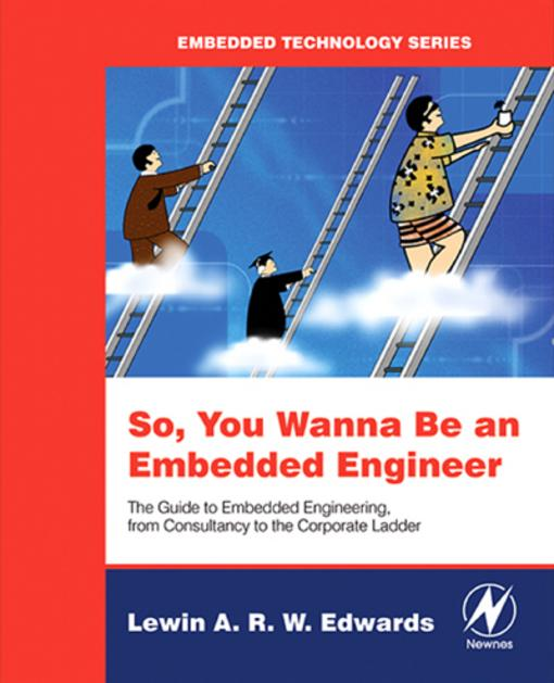 So You Wanna Be an Embedded Engineer: The Guide to Embedded Engineering, From Consultancy to the Corporate Ladder EB9780080498157