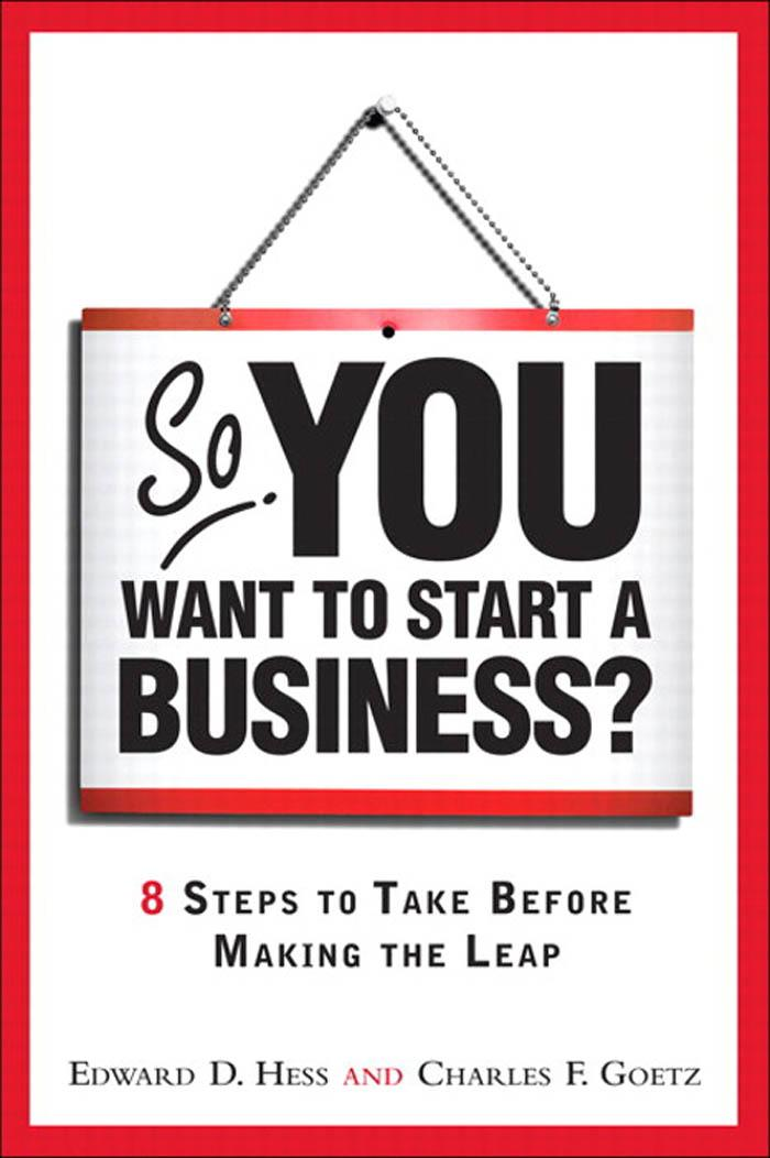 So, You Want to Start a Business?: 8 Steps to Take Before Making the Leap EB9780132698993