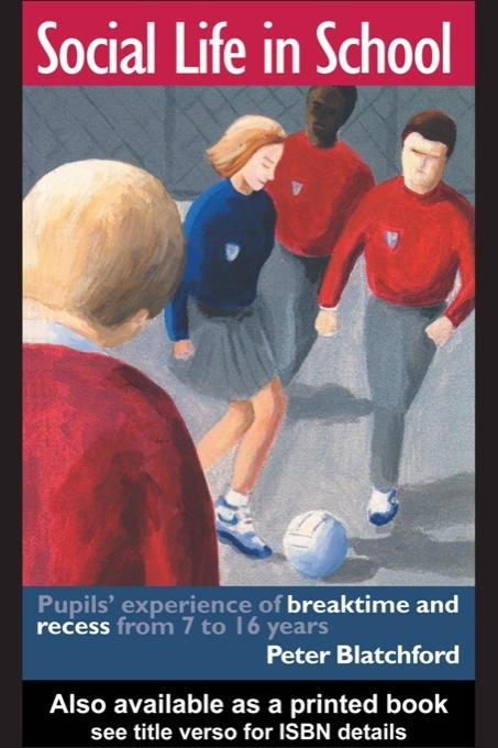 Social Life in School: Pupils' experiences of breaktime and recess from 7 to 16 EB9780203984918