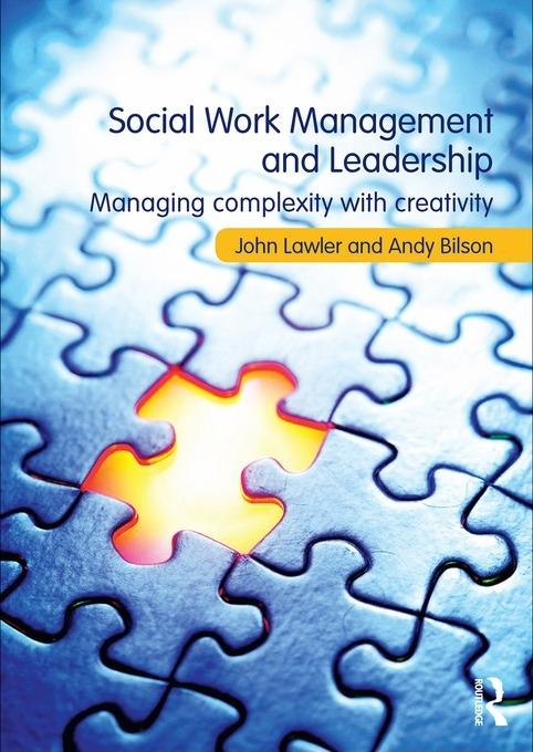 Social Work Management and Leadership: Managing Complexity with Creativity EB9780203866283