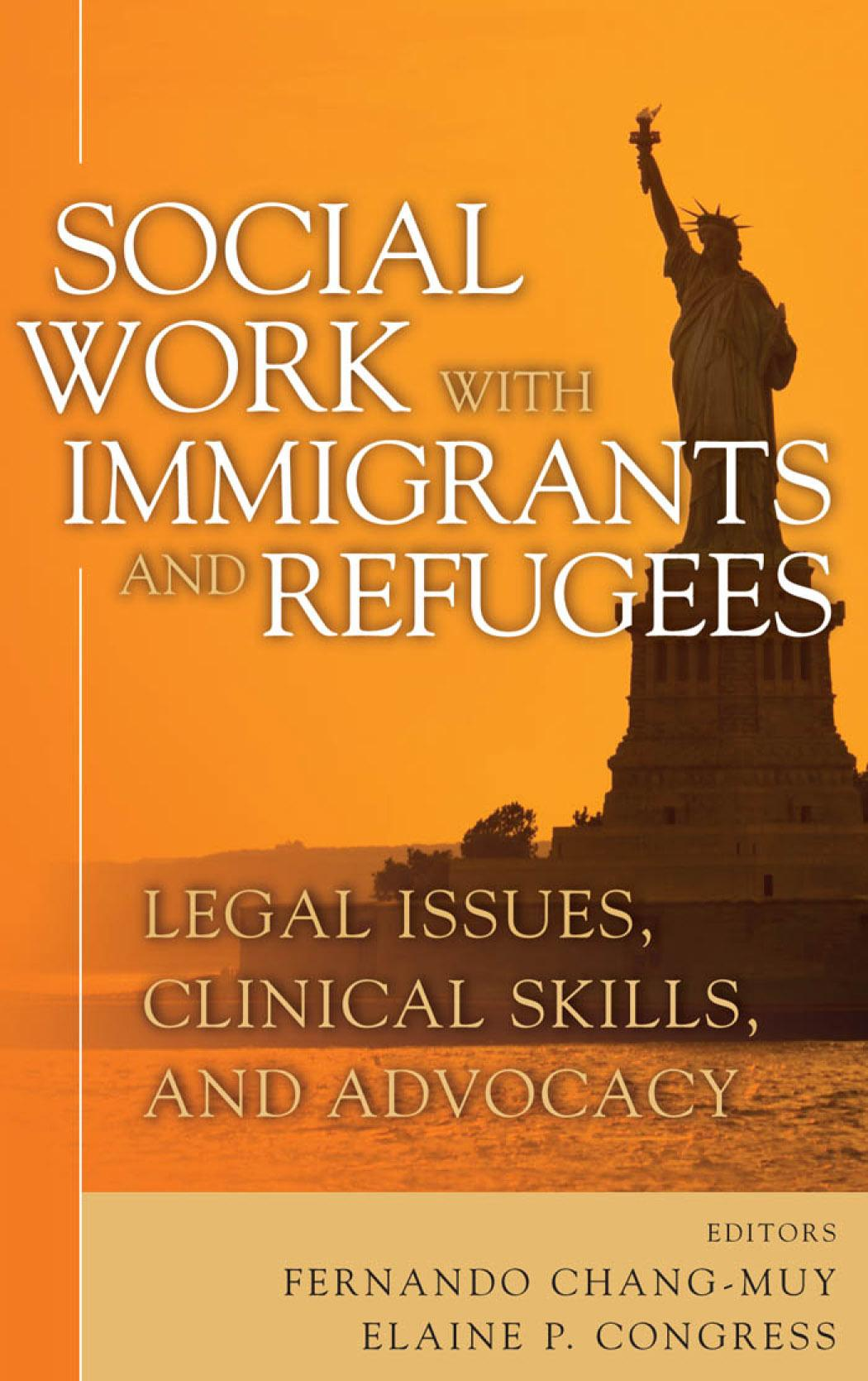 Social Work with Immigrants and Refugees: Legal Issues, Clinical Skills and Advocacy EB9780826133366