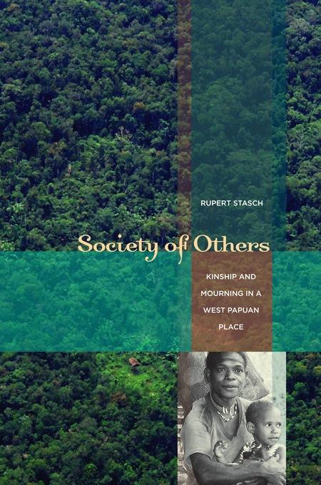 Society of Others: Kinship and Mourning in a West Papuan Place EB9780520943322