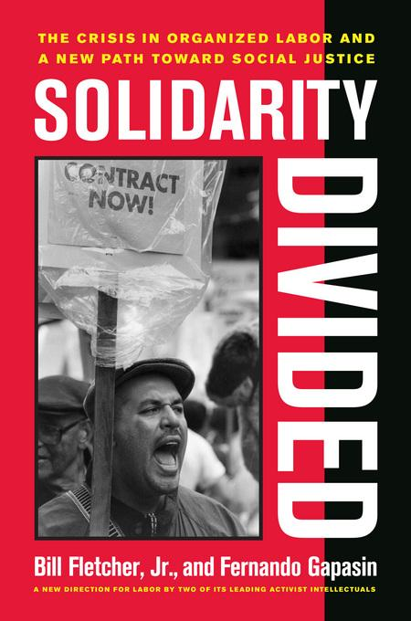 Solidarity Divided: The Crisis in Organized Labor and a New Path toward Social Justice, A new direction for labor by two of its leading activist intel