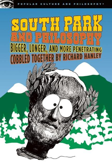 South Park and Philosophy: Bigger, Longer, and More Penetrating EB9780812697742