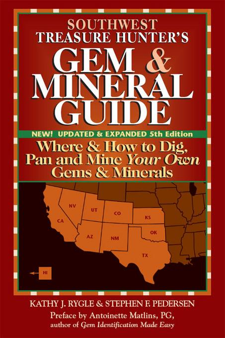 Southwest Treasure Hunter's Gem & Mineral Guide, 5th Edition: Where & How to Dig, Pan and Mine Your Own Gems & Minerals EB9780943763798