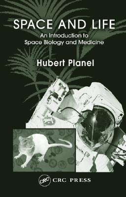 Space and Life:  An Introduction to Space Biology and Medicine EB9780203602102