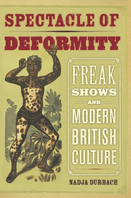Spectacle of Deformity: Freak Shows and Modern British Culture EB9780520944893