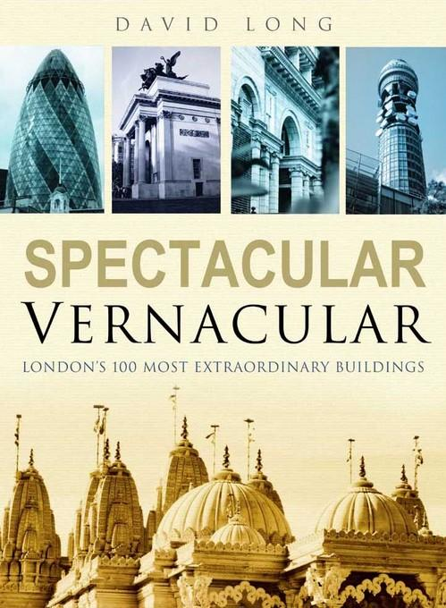 Spectacular Vernacular: London's 100 Most Extraordinary Buildings EB9780752480305