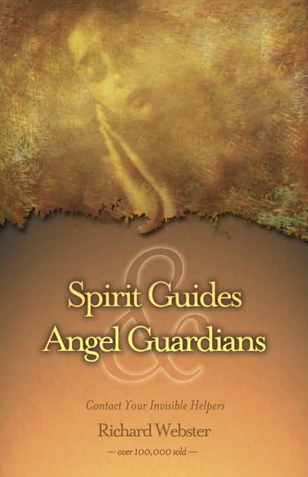Spirit Guides & Angel Guardians: Contact Your Invisible Helpers EB9780738717487