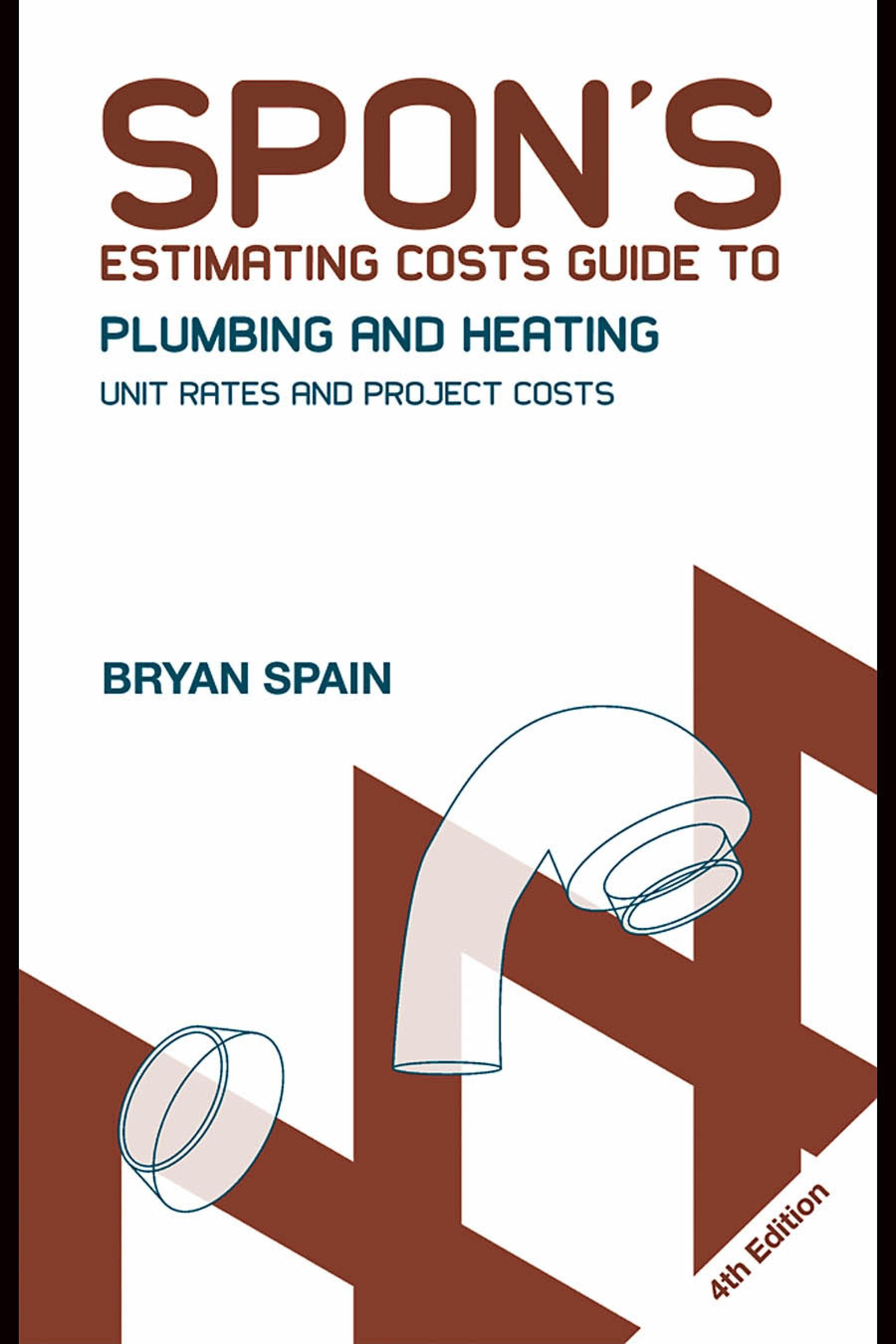 Spon's Estimating Costs Guide to Plumbing and Heating: Unit Rates and Project Costs EB9780203894859