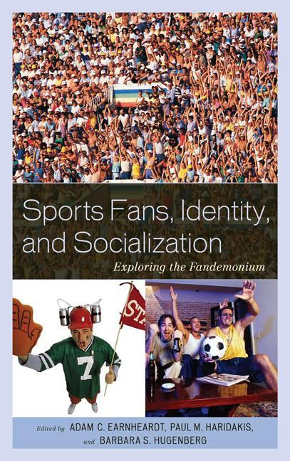 Sports Fans, Identity, and Socialization: Exploring the Fandemonium EB9780739146224