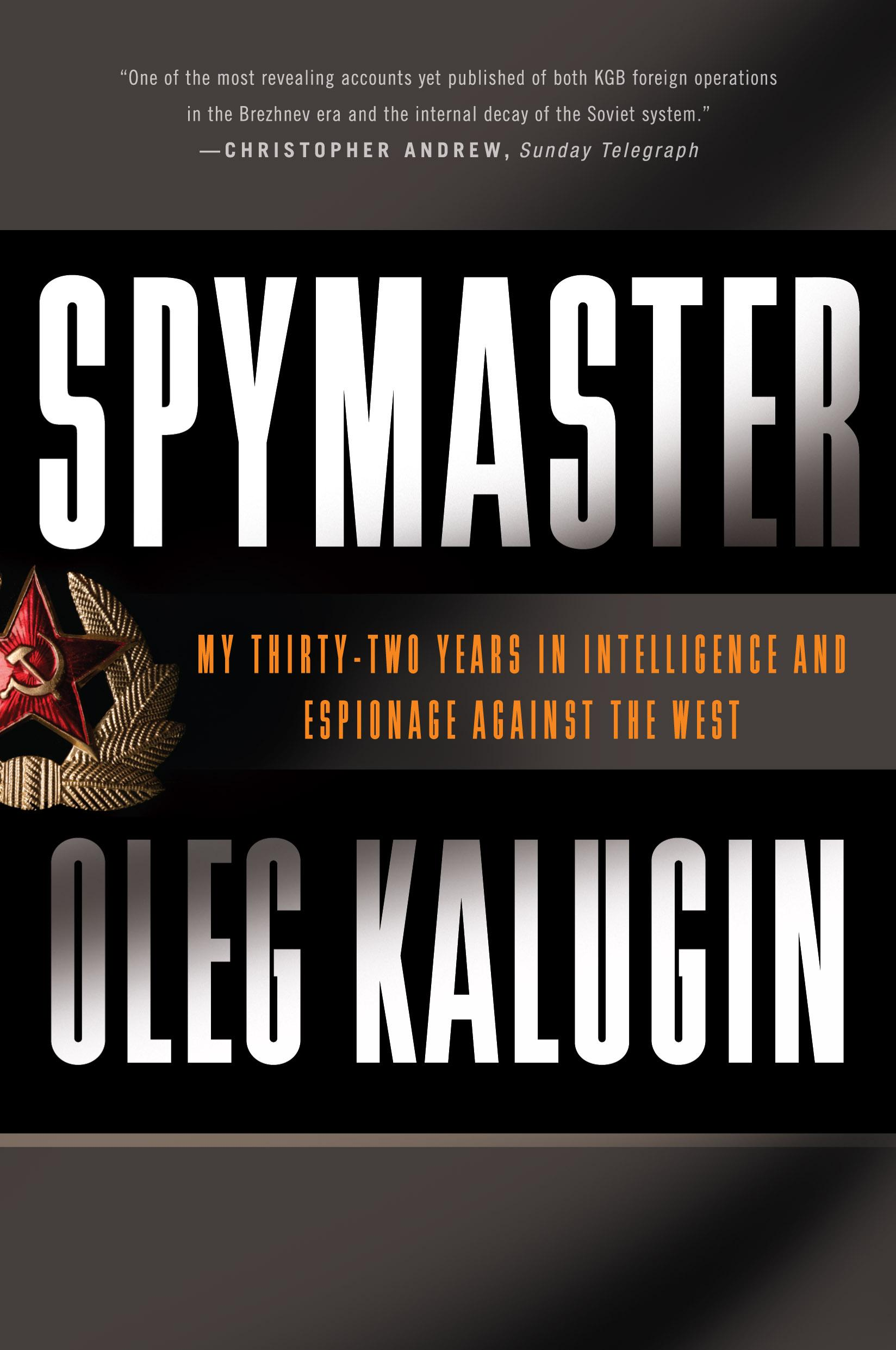 Spymaster My Thirty-two Years in Intelligence and: My Thirty-two Years in Intelligence and Espionage Against the West EB9780786743667