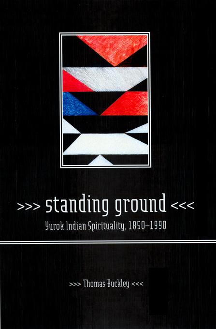 Standing Ground: Yurok Indian Spirituality, 1850-1990 EB9780520936447