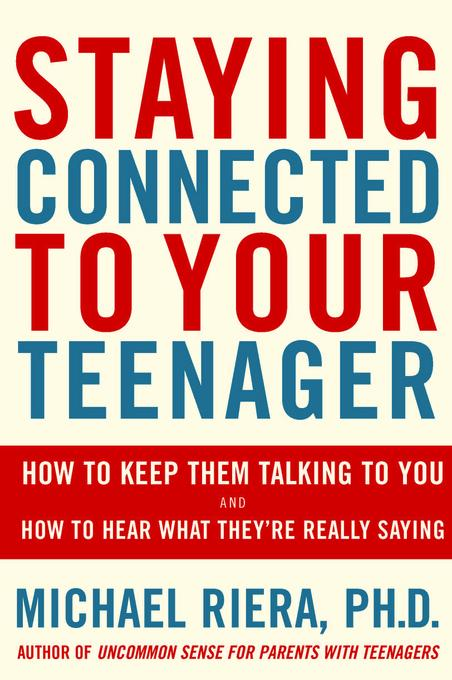 Staying Connected To Your Teenager: How To Keep Them Talking To You And How To Hear What They're Really Saying EB9780738211459