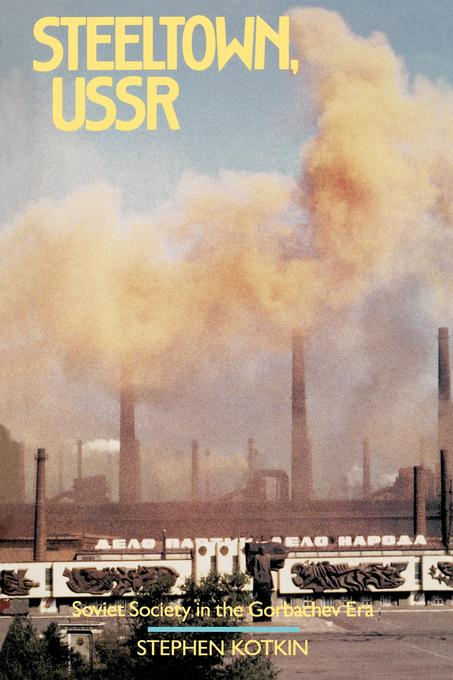 Steeltown, USSR: Soviet Society in the Gorbachev Era EB9780520911000