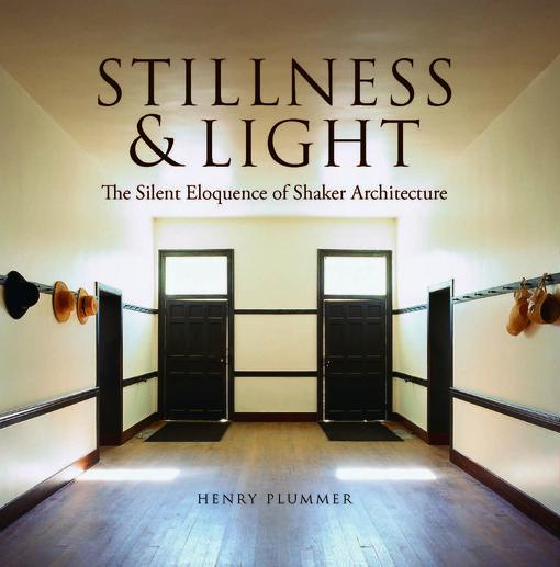 Stillness and Light: The Silent Eloquence of Shaker Architecture EB9780253007780