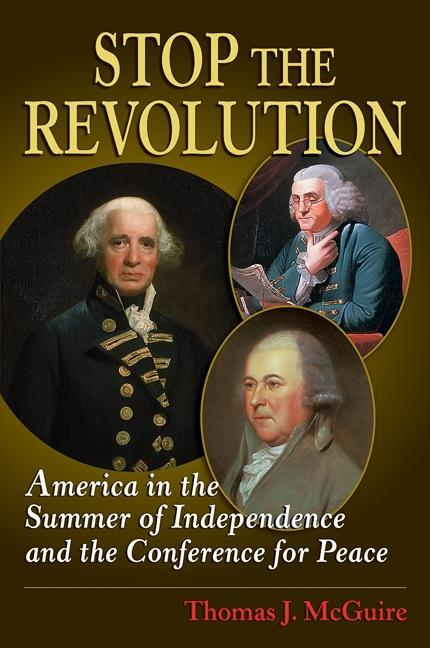Stop the Revolution: America in the Summer of Independence and the Conference for Peace EB9780811745086