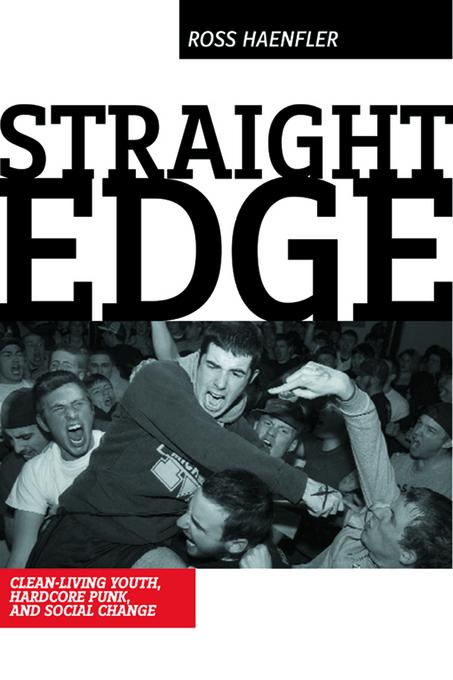 Straight Edge: Clean-Living Youth, Hardcore Punk, and Social Change EB9780813539911