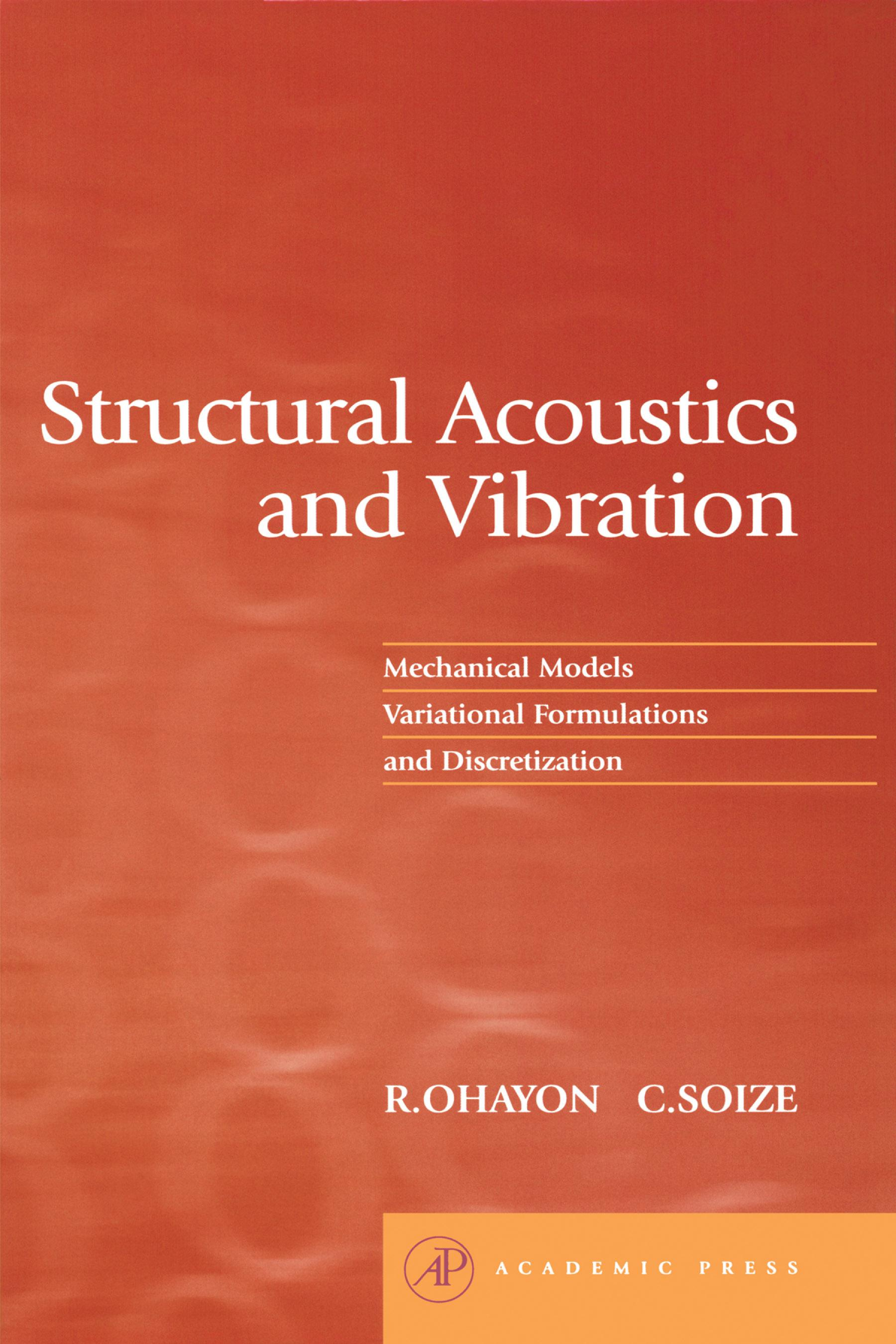 Structural Acoustics and Vibration: Mechanical Models, Variational Formulations and Discretization EB9780080541945