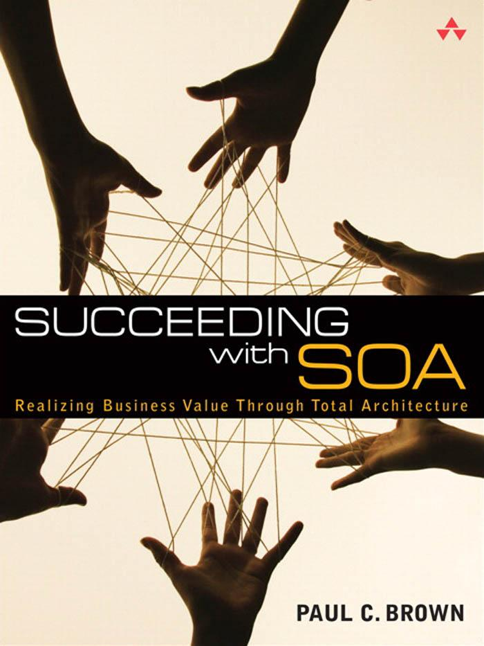 Succeeding with SOA: Realizing Business Value Through Total Architecture EB9780321509215