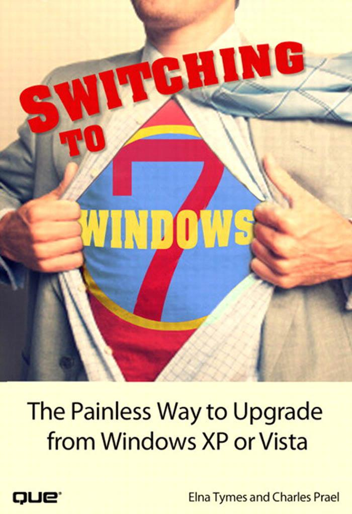 Switching to Microsoft? Windows 7: The Painless Way to Upgrade from Windows XP or Vista