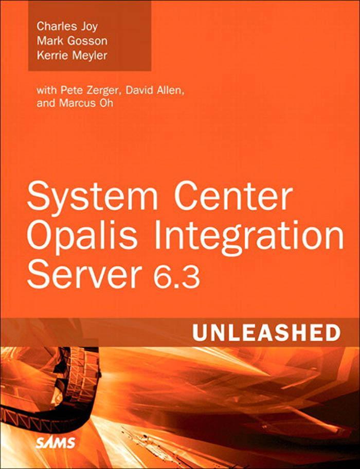 System Center Opalis Integration Server 6.3 Unleashed EB9780132748971