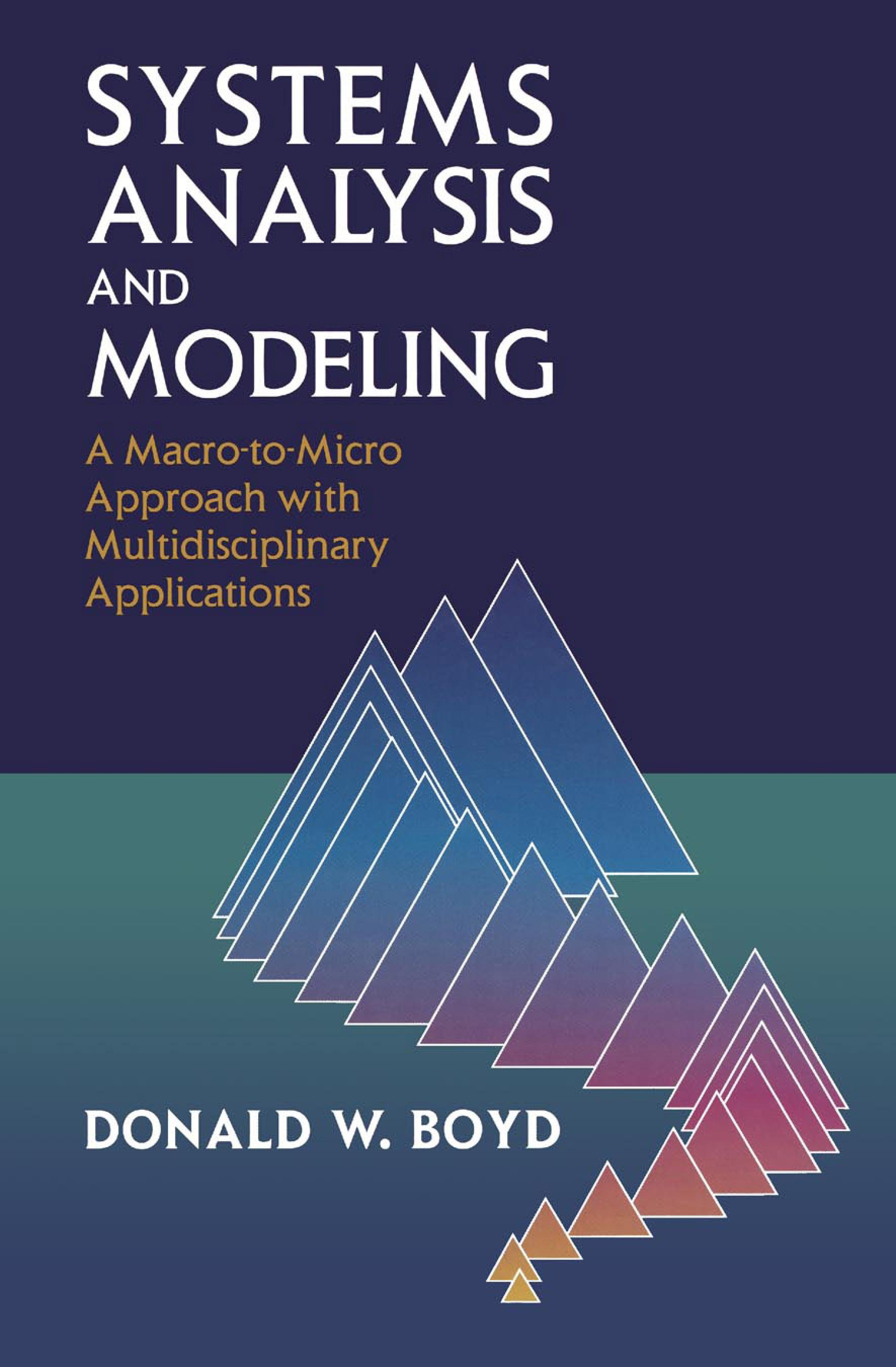 Systems Analysis and Modeling: A Macro-to-Micro Approach with Multidisciplinary Applications EB9780080518398